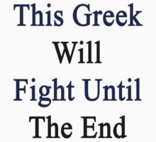 This Greek Will Fight Until The End  by supernova23