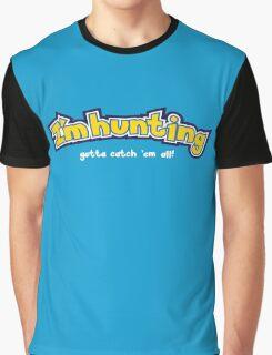 I'm hunting Graphic T-Shirt