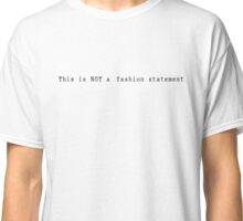 This is not a fashion statement Classic T-Shirt