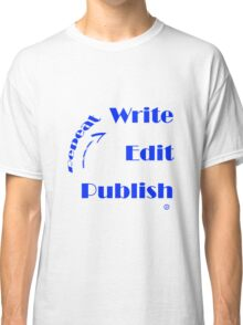 Write - Edit - Publish - Repeat Classic T-Shirt