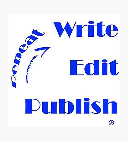 Write - Edit - Publish - Repeat Photographic Print