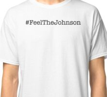 #FeelTheJohnson Classic T-Shirt
