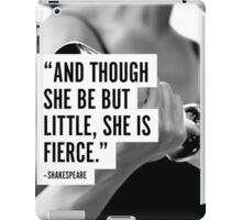 And Tough She Be But Little, She Is Fierce iPad Case/Skin