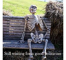Still waiting for a good Politician... Photographic Print