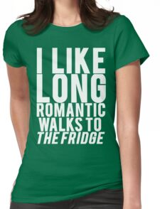 ROMANTIC WALKS TO THE FRIDGE Womens Fitted T-Shirt