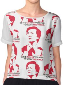 Be the CHANG you wish to see in THE WORLD. Chiffon Top