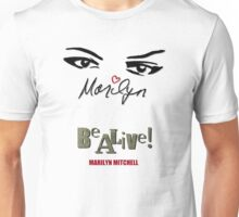 Marilyn Mitchell ~ Be Alive! Unisex T-Shirt
