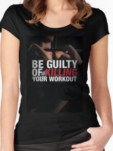 Be Guilty of Killing Your Workout Women's Fitted Scoop T-Shirt