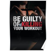 Be Guilty of Killing Your Workout Poster