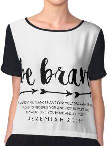 Be Brave - Jeremiah 29:11 Chiffon Top
