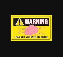 Warning I Can Kill You With My Brain. Unisex T-Shirt