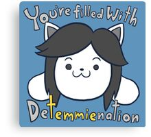 You're filled with Detemmienation Canvas Print