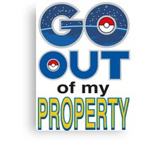 (POKÉMON) GO OUT OF MY PROPERTY! Canvas Print