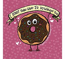 I DONUT Know What I'd Do Without You Photographic Print