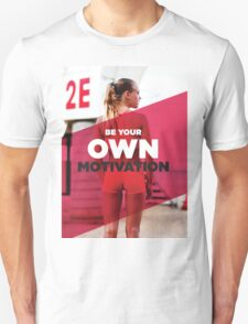 Be Your Own Motivation Unisex T-Shirt