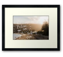 Believe You Can and You Are HalfWay There message Framed Print