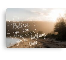 Believe You Can and You Are HalfWay There message Canvas Print