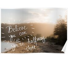 Believe You Can and You Are HalfWay There message Poster