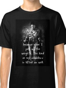 Lift Weights Off Your Shoulders Classic T-Shirt