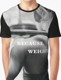 Because Weights Graphic T-Shirt