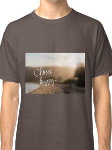 Choose Happy message Classic T-Shirt