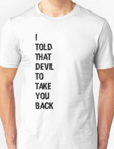 I told that devil to take you back - Wynonna Earp - Jill Andrews Unisex T-Shirt