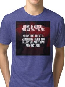 Believe In Yourself And All That You Are Tri-blend T-Shirt