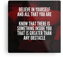 Believe In Yourself And All That You Are Metal Print