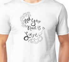 All You Need is Love by VIXTOPHER Unisex T-Shirt