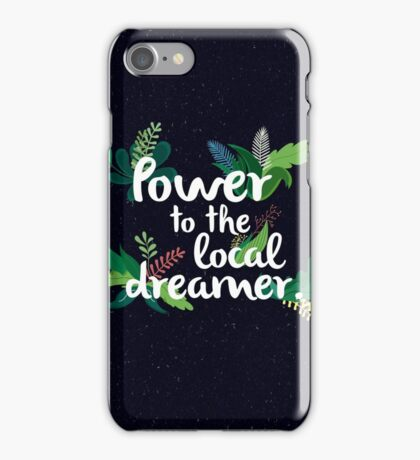 Power To The Local Dreamer iPhone Case/Skin