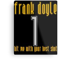 Frank Doyle - Hit Me With Your Best Shot Metal Print