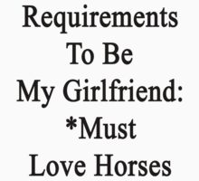 Requirements To Be My Girlfriend: *Must Love Horses  by supernova23