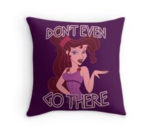 Don't Even Go There Throw Pillow