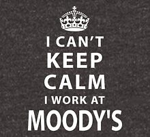 i can't keep calm i work at MOODY'S Unisex T-Shirt