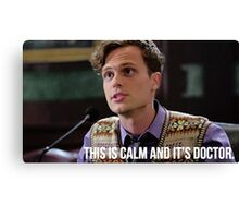 Dr. Spencer Reid--This is Calm and it's Doctor Canvas Print