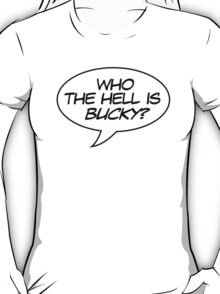 Who the Hell is Bucky? T-Shirt