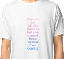 You can cut all the flowers Classic T-Shirt