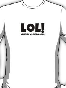 Lol! #funny #lmfao #lol T-Shirt
