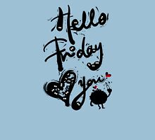 Hello Friday Love You Unisex T-Shirt