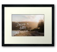 Dream A Little Dream message Framed Print