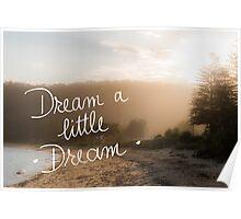 Dream A Little Dream message Poster