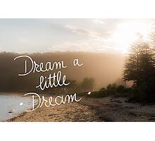 Dream A Little Dream message Photographic Print