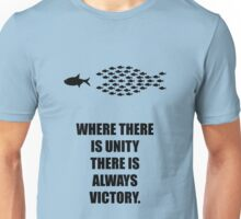 Where There Is Unity There Is Always Victory - Corporate Start-Up Quotes Unisex T-Shirt