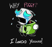 Invader Zim - why piggy i loveded you Unisex T-Shirt