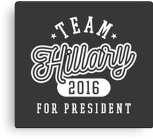 Team Hillary For President 2016 - Campaign T shirt Canvas Print