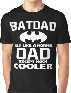 Gift For You Dad - BATDAD is Cooler - Father's Day Gift Graphic T-Shirt