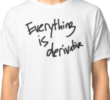 Everything Is Derivative Classic T-Shirt