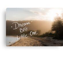 Dream Big Little One message Canvas Print