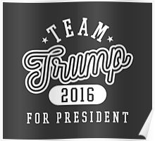 Team Trump For President 2016 - Campaign T shirt Poster