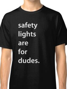 safety lights are for dudes.  Classic T-Shirt